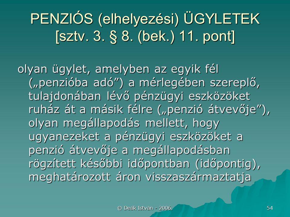 © Deák István - 2006. 54 PENZIÓS (elhelyezési) ÜGYLETEK [sztv.