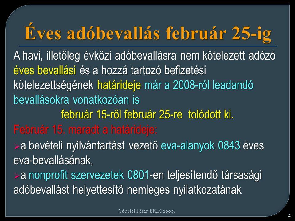Éves adóbevallás február 25-ig A havi, illetőleg évközi adóbevallásra nem kötelezett adózó éves bevallási és a hozzá tartozó befizetési kötelezettségének határideje már a 2008-ról leadandó bevallásokra vonatkozóan is február 15-ről február 25-re tolódott ki.