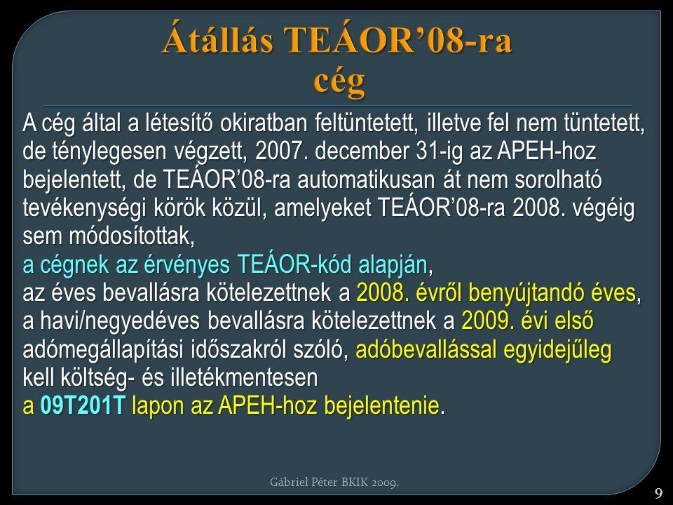 Átállás TEÁOR'08-ra cég A cég által a létesítő okiratban feltüntetett, illetve fel nem tüntetett, de ténylegesen végzett, 2007.