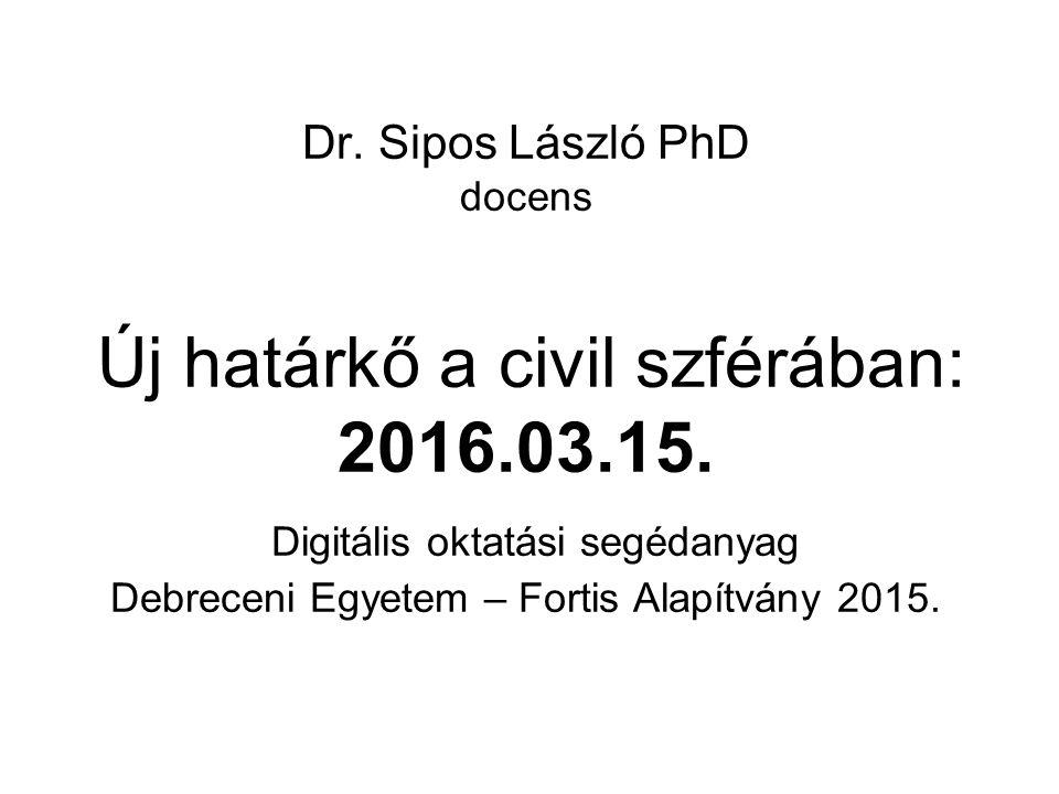 Dr. Sipos László PhD docens Új határkő a civil szférában: 2016.03.15.