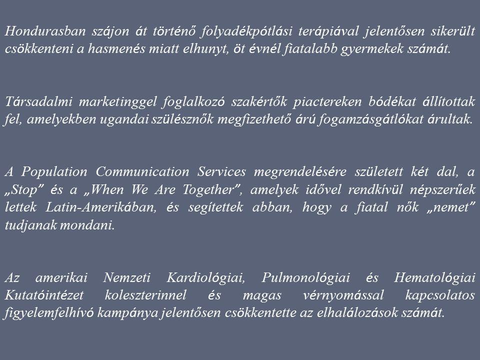 Magyar Mária - Társadalmi marketing - 1. EA 6 Hondurasban sz á jon á t t ö rt é nő folyad é kp ó tl á si ter á pi á val jelentősen siker ü lt cs ö kke