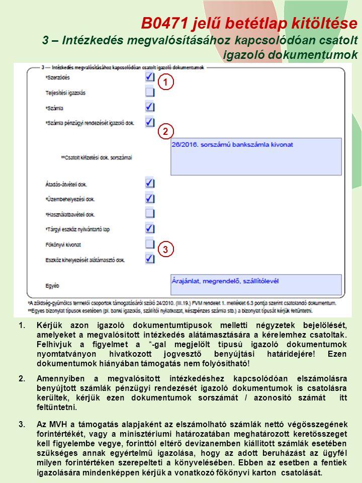 B0471 jelű betétlap kitöltése 3 – Intézkedés megvalósításához kapcsolódóan csatolt igazoló dokumentumok 1 1.Kérjük azon igazoló dokumentumtípusok melletti négyzetek bejelölését, amelyeket a megvalósított intézkedés alátámasztására a kérelemhez csatoltak.