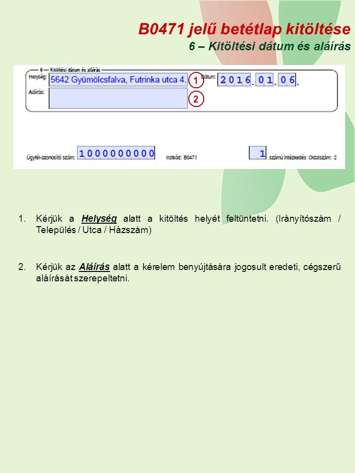 B0471 jelű betétlap kitöltése 6 – Kitöltési dátum és aláírás 1.Kérjük a Helység alatt a kitöltés helyét feltüntetni.