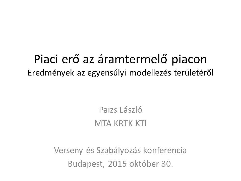 Piaci erő az áramtermelő piacon Eredmények az egyensúlyi modellezés területéről Paizs László MTA KRTK KTI Verseny és Szabályozás konferencia Budapest, 2015 október 30.