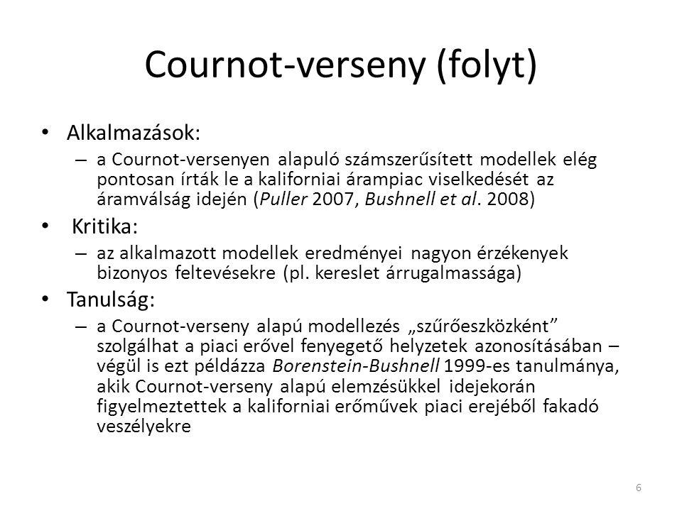 Cournot-verseny (folyt) Alkalmazások: – a Cournot-versenyen alapuló számszerűsített modellek elég pontosan írták le a kaliforniai árampiac viselkedését az áramválság idején (Puller 2007, Bushnell et al.