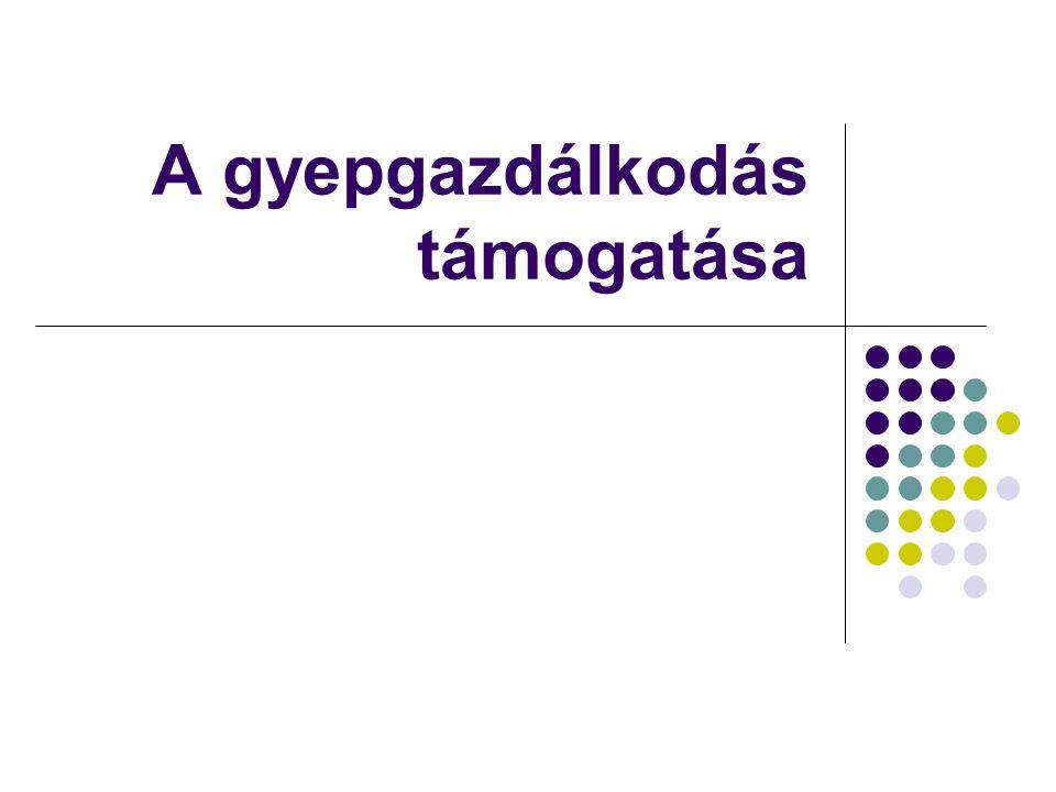 """Gyepek – Agrár- környezetvédelem Kiinduló pont: """"a környezetkímélő és a vidék fenntartását célzó mezőgazdasági termelési módszerek támogatásáról szóló 2078/92."""