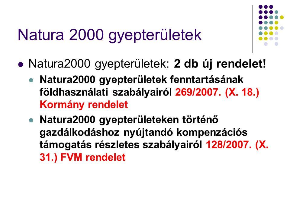 Natura 2000 gyepterületek Natura2000 gyepterületek: 2 db új rendelet! Natura2000 gyepterületek fenntartásának földhasználati szabályairól 269/2007. (X