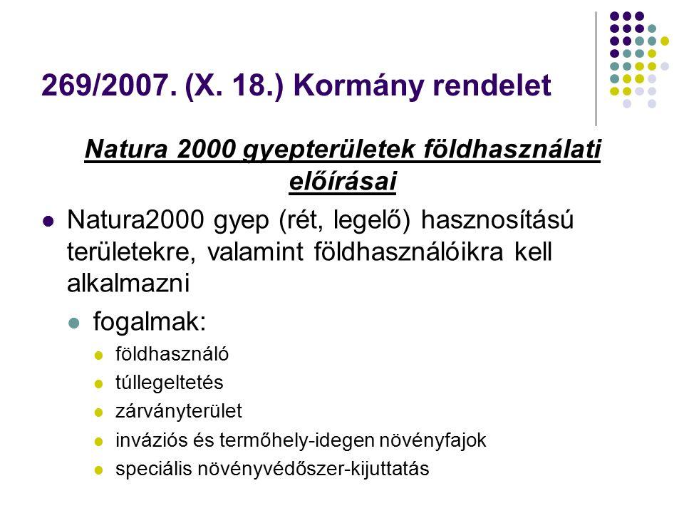 269/2007. (X. 18.) Kormány rendelet Natura 2000 gyepterületek földhasználati előírásai Natura2000 gyep (rét, legelő) hasznosítású területekre, valamin