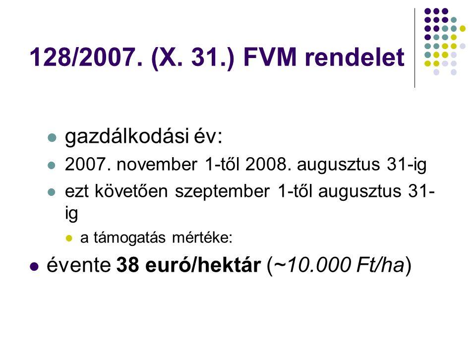 128/2007. (X. 31.) FVM rendelet gazdálkodási év: 2007. november 1-től 2008. augusztus 31-ig ezt követően szeptember 1-től augusztus 31- ig a támogatás