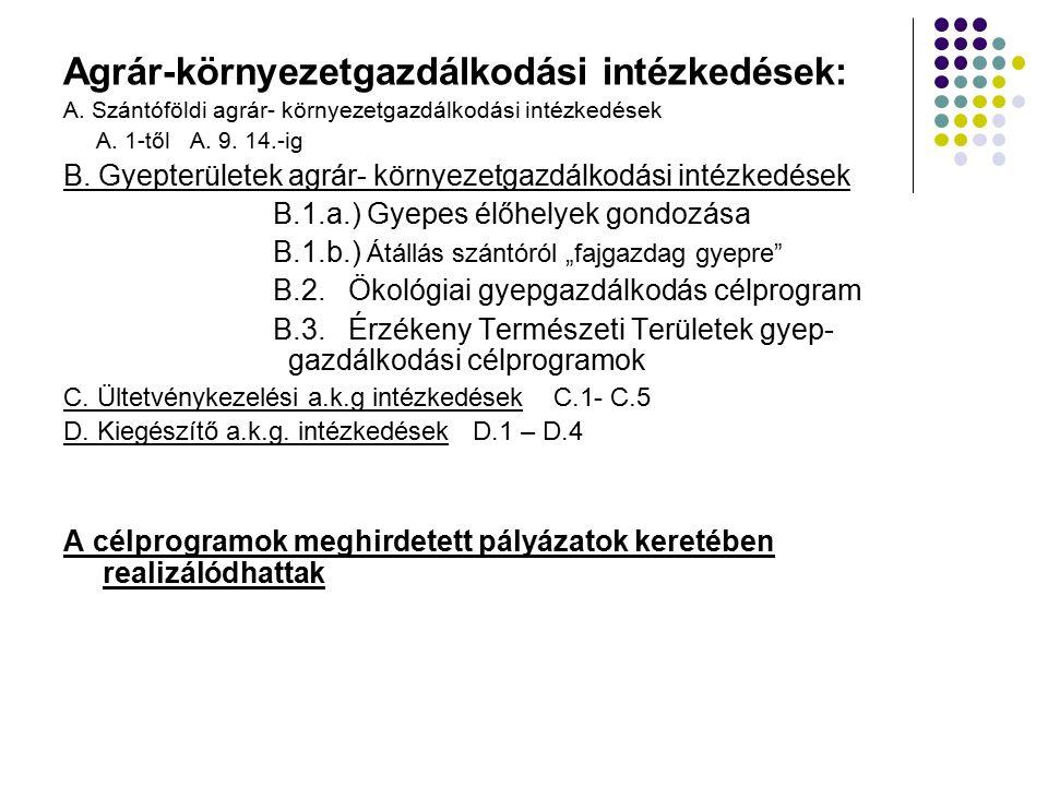 Agrár-környezetgazdálkodási intézkedések: A. Szántóföldi agrár- környezetgazdálkodási intézkedések A. 1-től A. 9. 14.-ig B. Gyepterületek agrár- körny