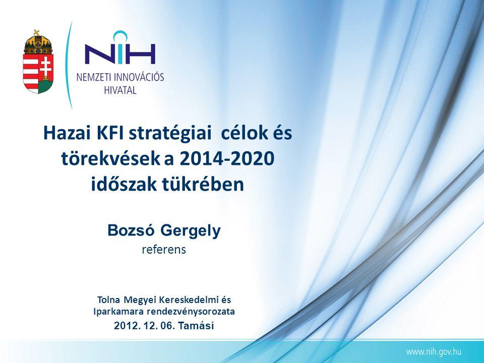 Hazai KFI stratégiai célok és törekvések a 2014-2020 időszak tükrében Tolna Megyei Kereskedelmi és Iparkamara rendezvénysorozata 2012. 12. 06. Tamási