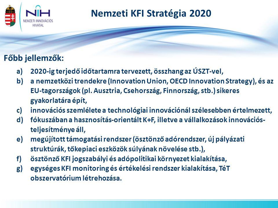 Nemzeti KFI Stratégia 2020 Főbb jellemzők: a)2020-ig terjedő időtartamra tervezett, összhang az ÚSZT-vel, b)a nemzetközi trendekre (Innovation Union, OECD Innovation Strategy), és az EU-tagországok (pl.