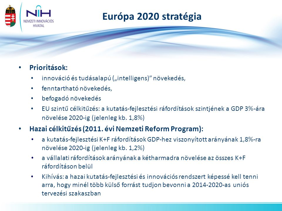 """Európa 2020 stratégia Prioritások: innováció és tudásalapú (""""intelligens)"""" növekedés, fenntartható növekedés, befogadó növekedés EU szintű célkitűzés:"""