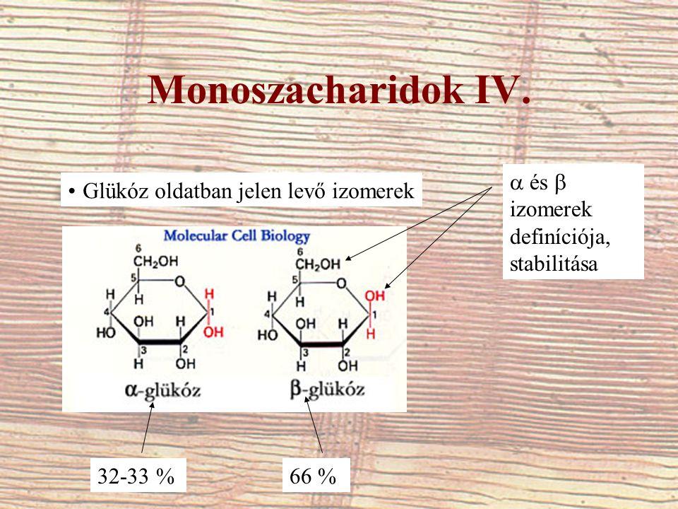 Monoszacharidok IV. Glükóz oldatban jelen levő izomerek 32-33 %66 %  és  izomerek definíciója, stabilitása
