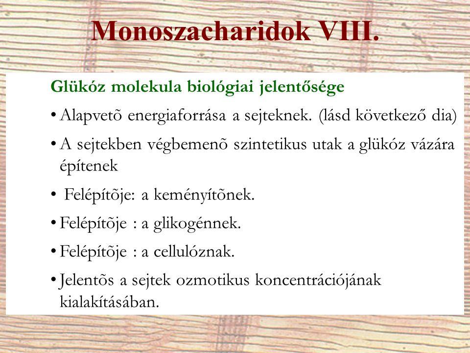 Monoszacharidok VIII. Glükóz molekula biológiai jelentősége Alapvetõ energiaforrása a sejteknek. (lásd következő dia) A sejtekben végbemenõ szintetiku