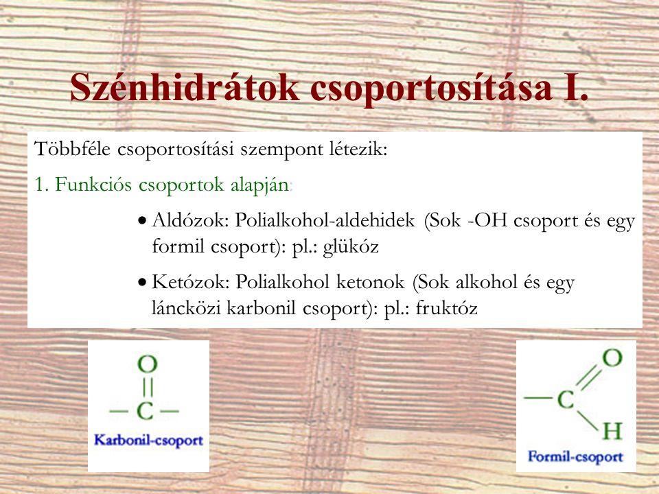 Szénhidrátok csoportosítása I. Többféle csoportosítási szempont létezik: 1. Funkciós csoportok alapján:  Aldózok: Polialkohol-aldehidek (Sok -OH csop
