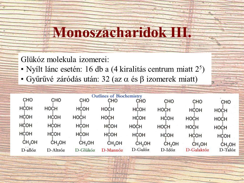 Monoszacharidok III. Glükóz molekula izomerei: Nyílt lánc esetén: 16 db a (4 kiralitás centrum miatt 2 5 ) Gyűrűvé záródás után: 32 (az  és  izomere