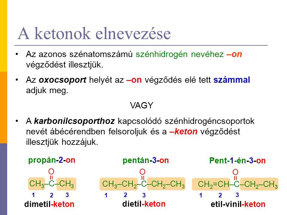 A ketonok elnevezése Az azonos szénatomszámú szénhidrogén nevéhez –on végződést illesztjük.
