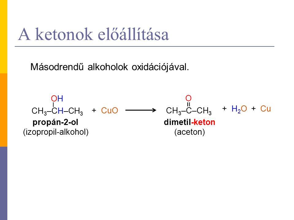 A ketonok előállítása Másodrendű alkoholok oxidációjával.