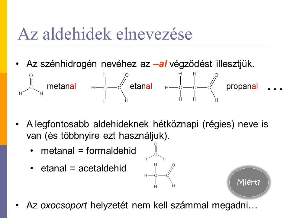 Az aldehidek elnevezése Az szénhidrogén nevéhez az –al végződést illesztjük.