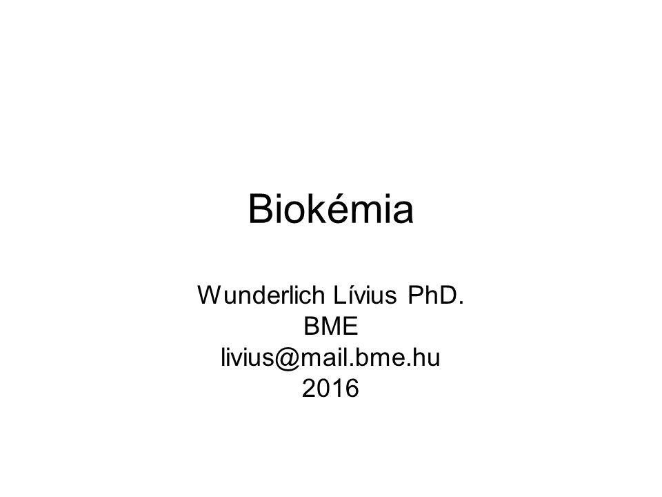 Biokémia Wunderlich Lívius PhD. BME livius@mail.bme.hu 2016
