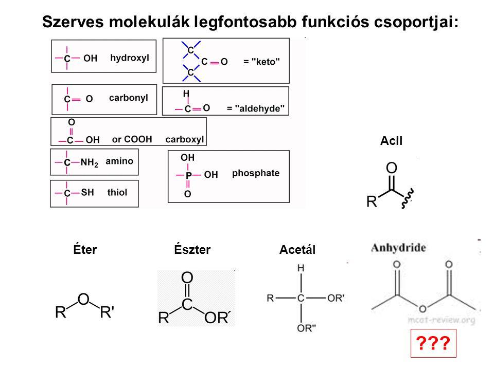 Szerves molekulák legfontosabb funkciós csoportjai: Acil ÉszterAcetálÉter