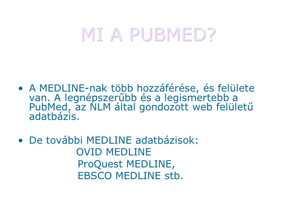 MI A PUBMED.A MEDLINE-nak több hozzáférése, és felülete van.
