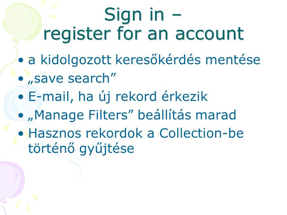 """Sign in – register for an account a kidolgozott keresőkérdés mentése """"save search E-mail, ha új rekord érkezik """"Manage Filters beállítás marad Hasznos rekordok a Collection-be történő gyűjtése"""