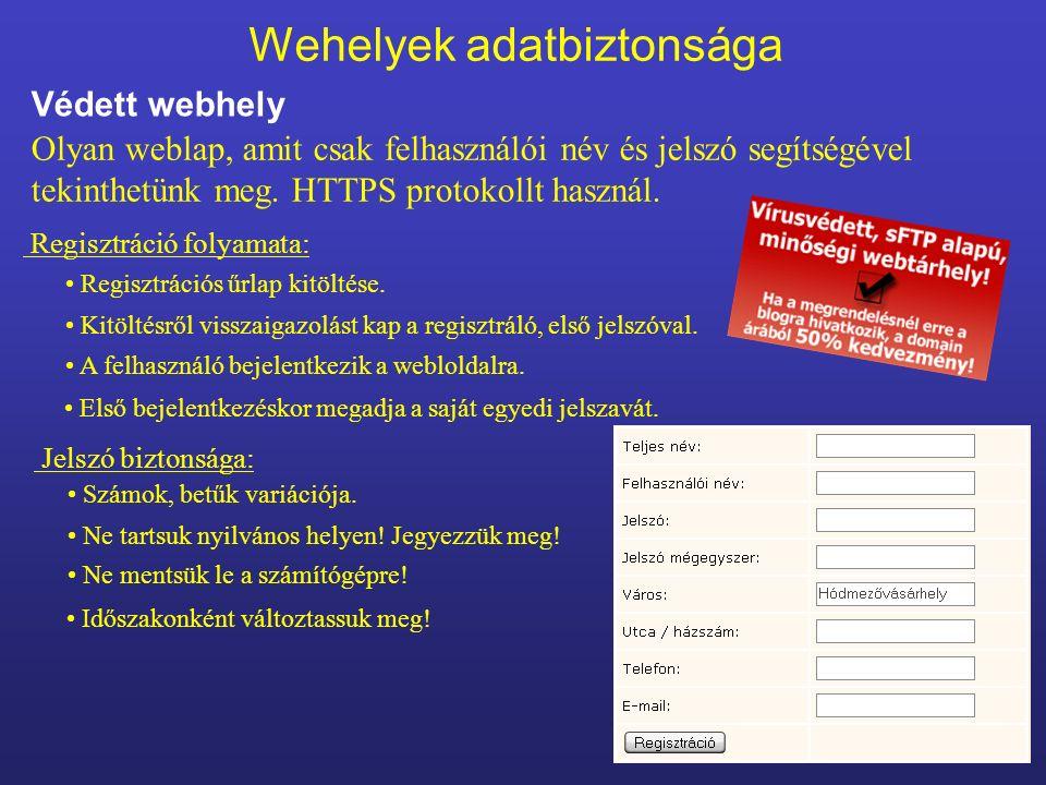 Wehelyek adatbiztonsága Védett webhely Olyan weblap, amit csak felhasználói név és jelszó segítségével tekinthetünk meg. HTTPS protokollt használ. Reg