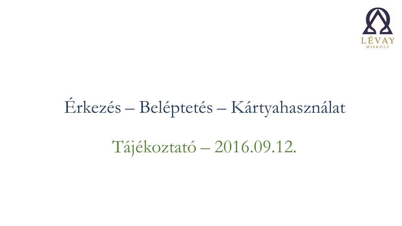Érkezés – Beléptetés – Kártyahasználat Tájékoztató – 2016.09.12.
