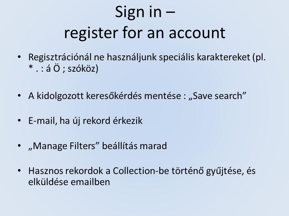 Sign in – register for an account Regisztrációnál ne használjunk speciális karaktereket (pl.