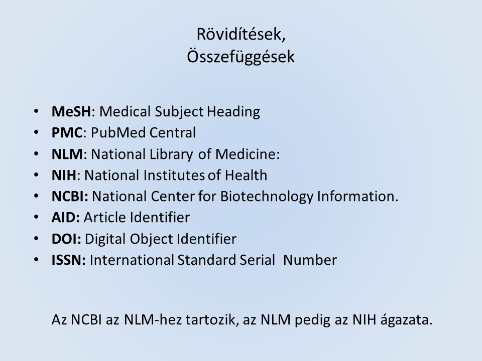 Rövidítések, Összefüggések MeSH: Medical Subject Heading PMC: PubMed Central NLM: National Library of Medicine: NIH: National Institutes of Health NCBI: National Center for Biotechnology Information.