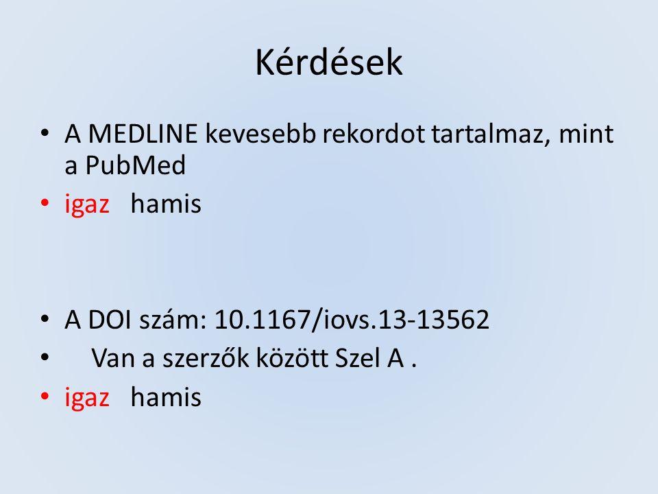 Kérdések A MEDLINE kevesebb rekordot tartalmaz, mint a PubMed igaz hamis A DOI szám: 10.1167/iovs.13-13562 Van a szerzők között Szel A.