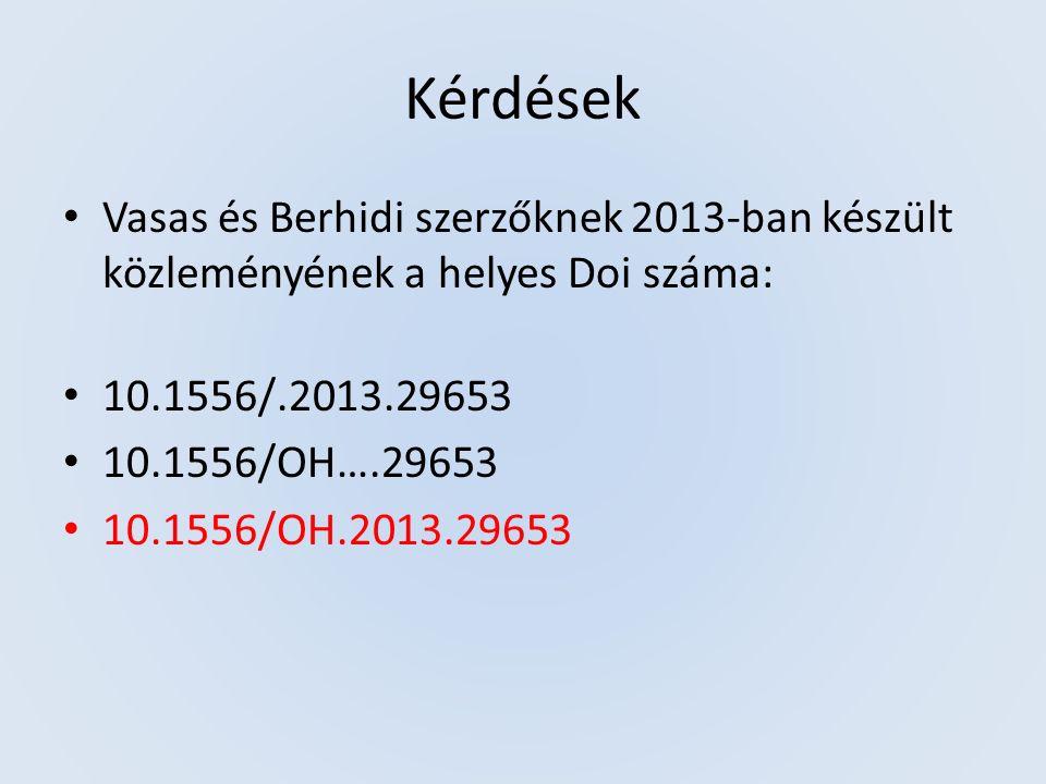 Kérdések Vasas és Berhidi szerzőknek 2013-ban készült közleményének a helyes Doi száma: 10.1556/.2013.29653 10.1556/OH….29653 10.1556/OH.2013.29653