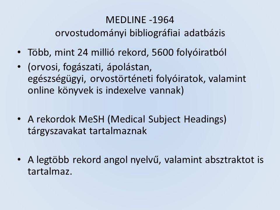MEDLINE -1964 orvostudományi bibliográfiai adatbázis Több, mint 24 millió rekord, 5600 folyóiratból (orvosi, fogászati, ápolástan, egészségügyi, orvostörténeti folyóiratok, valamint online könyvek is indexelve vannak) A rekordok MeSH (Medical Subject Headings) tárgyszavakat tartalmaznak A legtöbb rekord angol nyelvű, valamint absztraktot is tartalmaz.