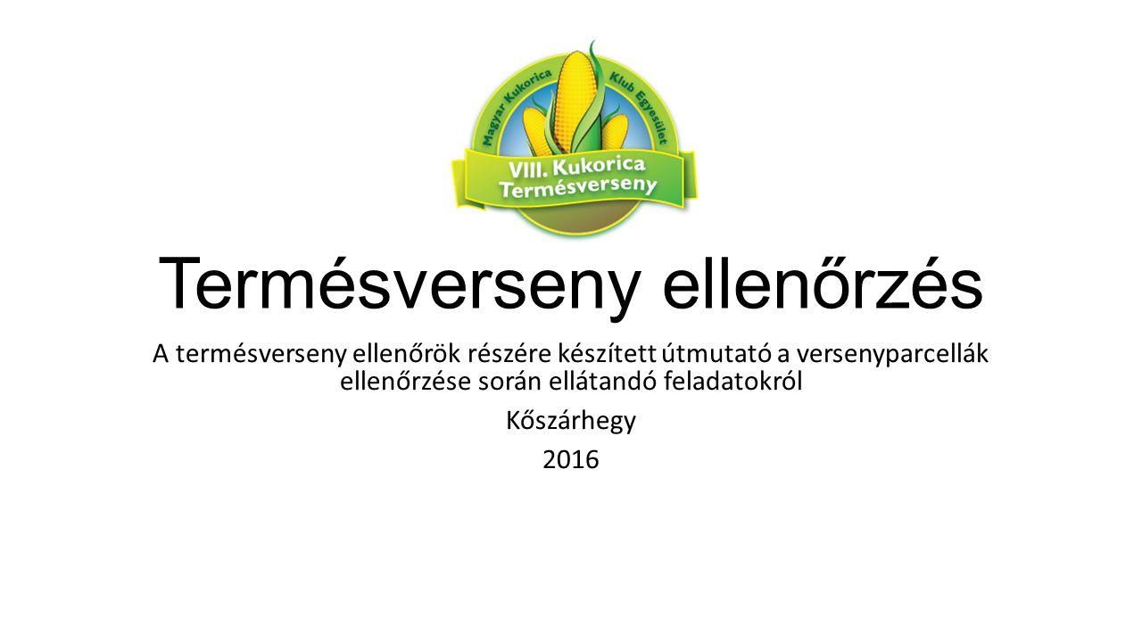 Termésverseny ellenőrzés A termésverseny ellenőrök részére készített útmutató a versenyparcellák ellenőrzése során ellátandó feladatokról Kőszárhegy 2