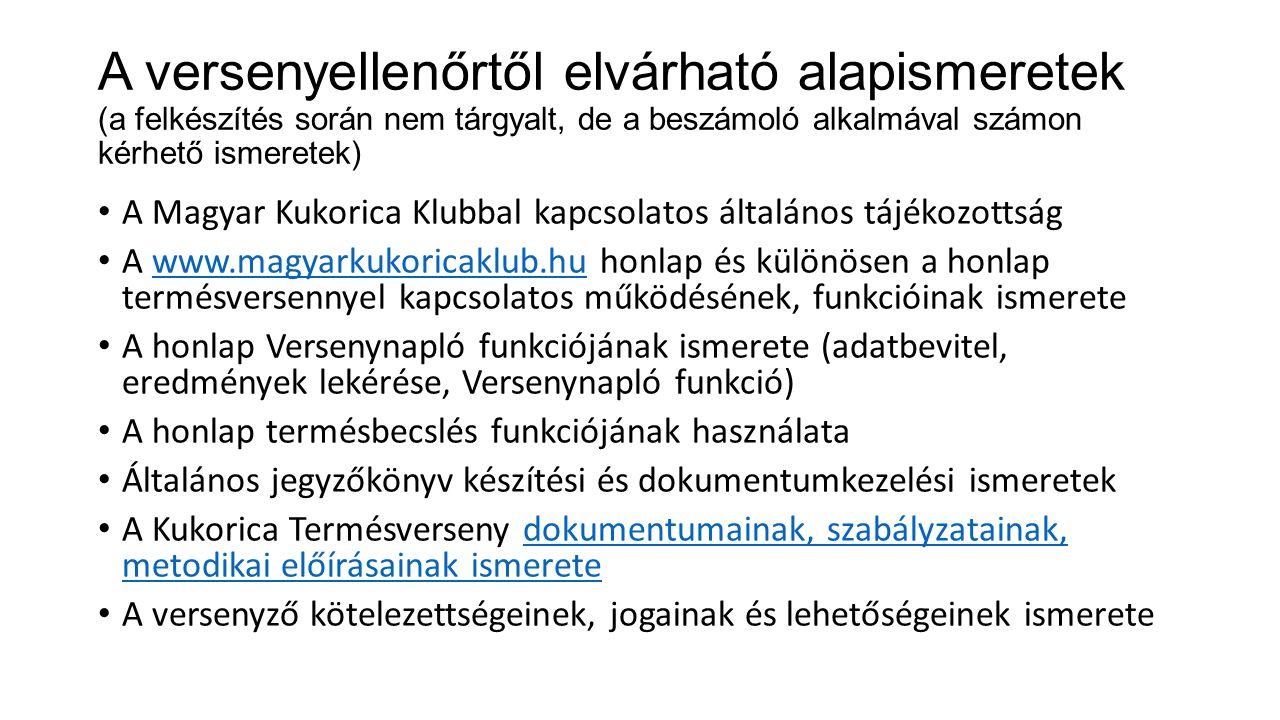 A versenyellenőrtől elvárható alapismeretek (a felkészítés során nem tárgyalt, de a beszámoló alkalmával számon kérhető ismeretek) A Magyar Kukorica K