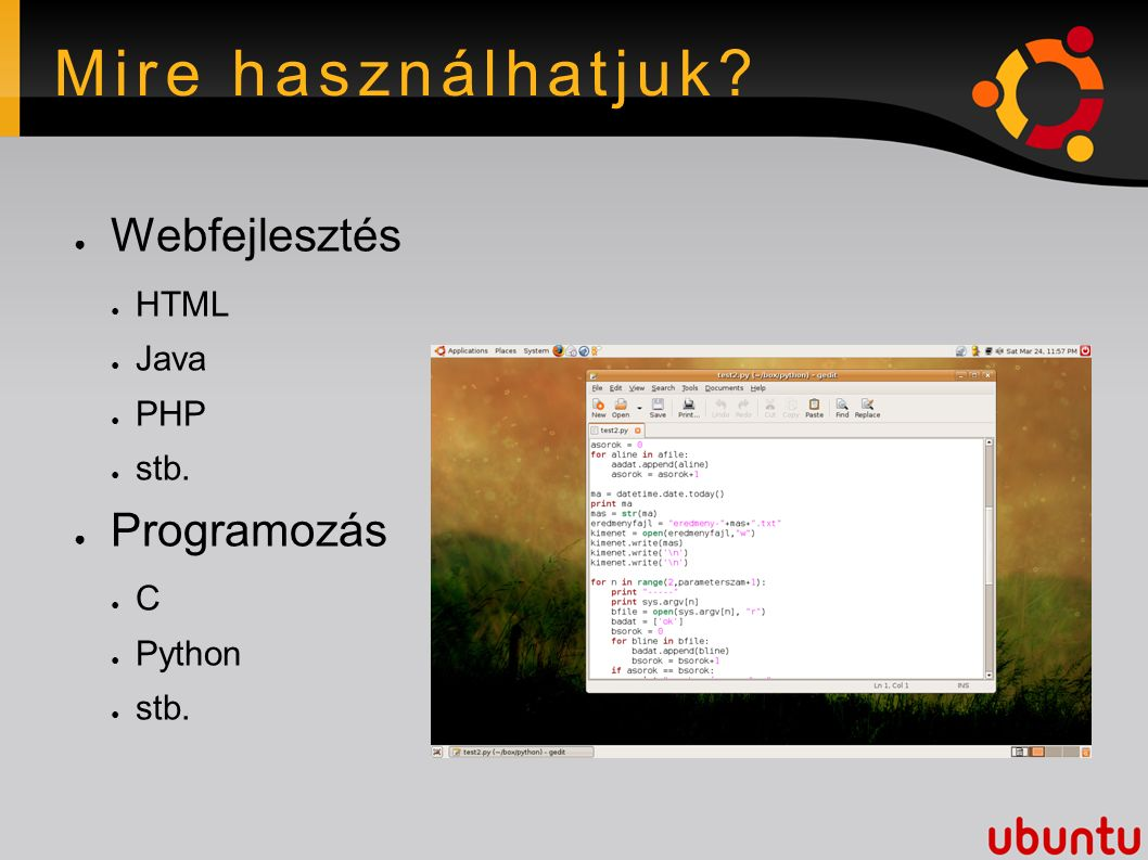 Mire használhatjuk? ● Webfejlesztés ● HTML ● Java ● PHP ● stb. ● Programozás ● C ● Python ● stb.