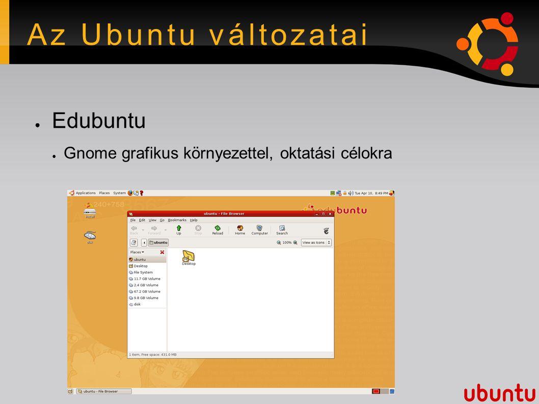 Az Ubuntu változatai ● Edubuntu ● Gnome grafikus környezettel, oktatási célokra