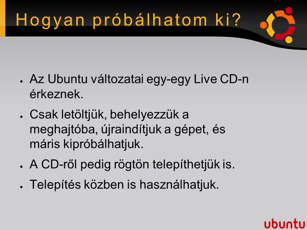 Hogyan próbálhatom ki. ● Az Ubuntu változatai egy-egy Live CD-n érkeznek.