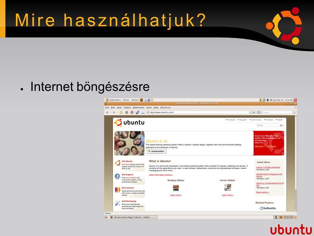 Mire használhatjuk? ● Internet böngészésre