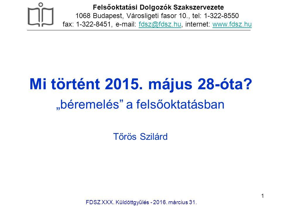 1 Mi történt 2015. május 28-óta? FDSZ XXX. Küldöttgyűlés - 2016. március 31. Felsőoktatási Dolgozók Szakszervezete 1068 Budapest, Városligeti fasor 10