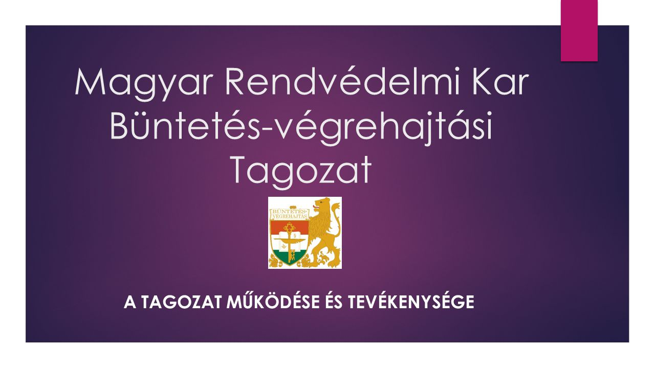 Magyar Rendvédelmi Kar Büntetés-végrehajtási Tagozat A TAGOZAT MŰKÖDÉSE ÉS TEVÉKENYSÉGE