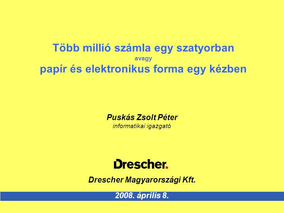 Több millió számla egy szatyorban avagy papír és elektronikus forma egy kézben Puskás Zsolt Péter informatikai igazgató Drescher Magyarországi Kft.