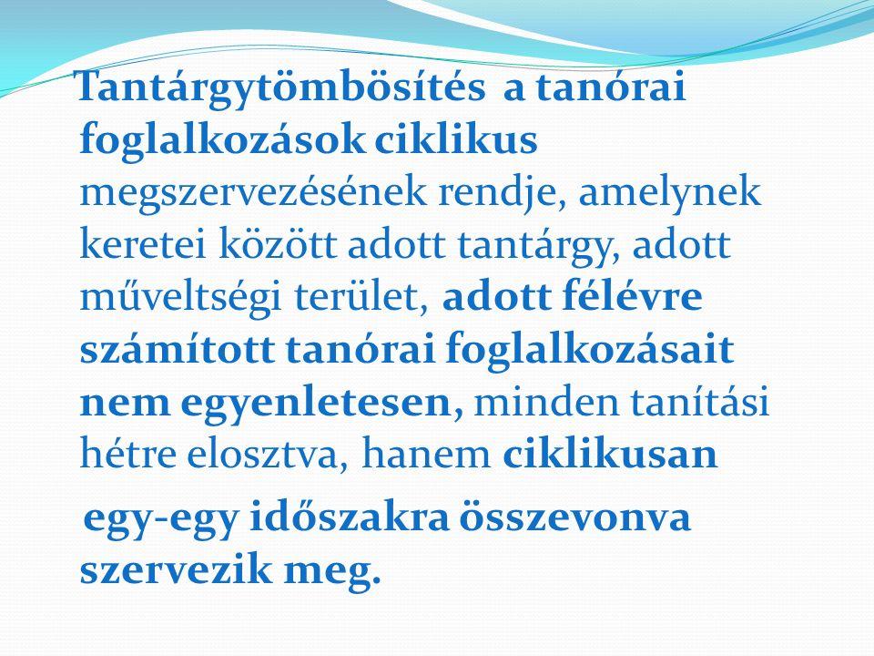Tantárgytömbösítés a tanórai foglalkozások ciklikus megszervezésének rendje, amelynek keretei között adott tantárgy, adott műveltségi terület, adott f