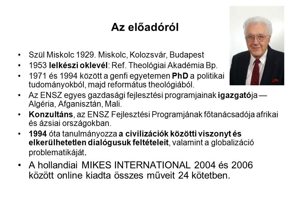 Az előadóról Szül Miskolc 1929. Miskolc, Kolozsvár, Budapest 1953 lelkészi oklevél: Ref.