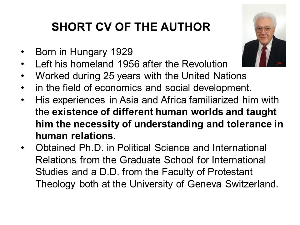 Born in Hungary 1929 Left his homeland 1956 after the Revolution Worked during 25 years with the United Nations in the field of economics and social development.