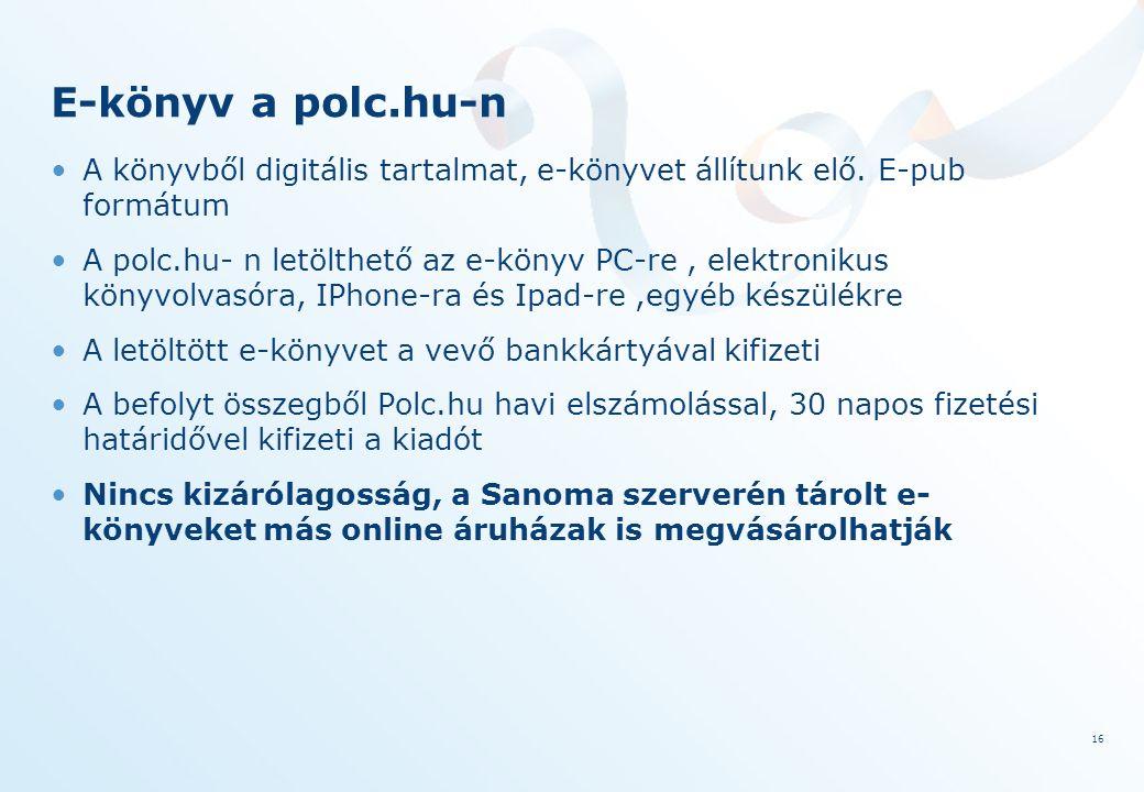 16 E-könyv a polc.hu-n A könyvből digitális tartalmat, e-könyvet állítunk elő.