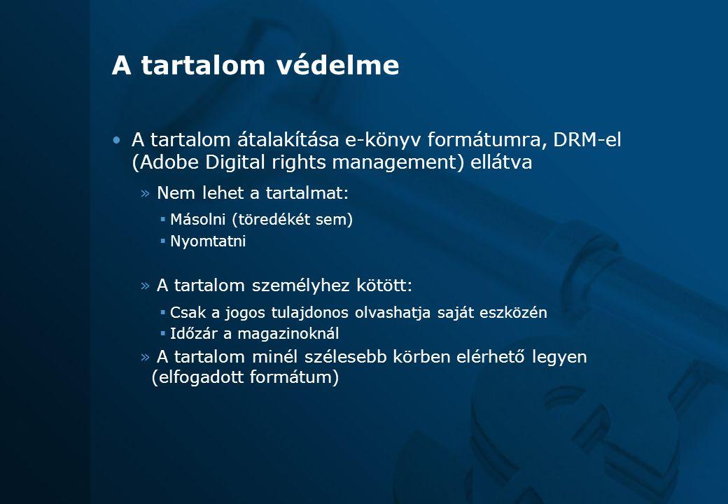 17 A tartalom védelme A tartalom átalakítása e-könyv formátumra, DRM-el (Adobe Digital rights management) ellátva » Nem lehet a tartalmat:  Másolni (töredékét sem)  Nyomtatni » A tartalom személyhez kötött:  Csak a jogos tulajdonos olvashatja saját eszközén  Időzár a magazinoknál » A tartalom minél szélesebb körben elérhető legyen (elfogadott formátum)