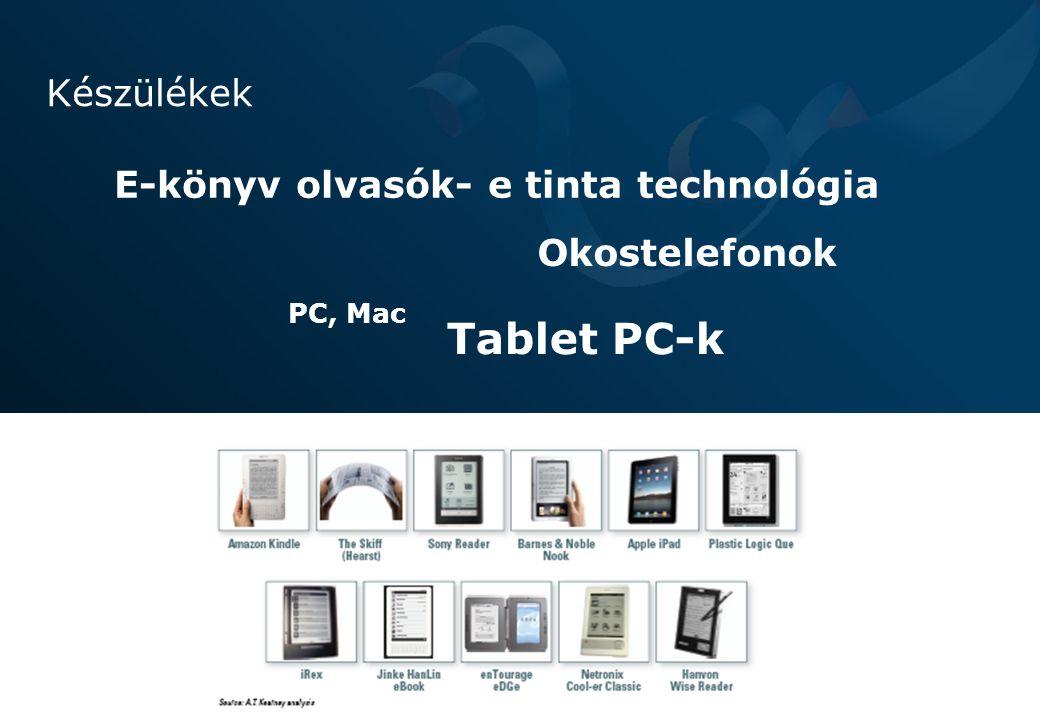 9 Készülékek E-könyv olvasók- e tinta technológia Tablet PC-k Okostelefonok PC, Mac